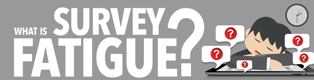 what is survey fatigue banner guy tired of surveys