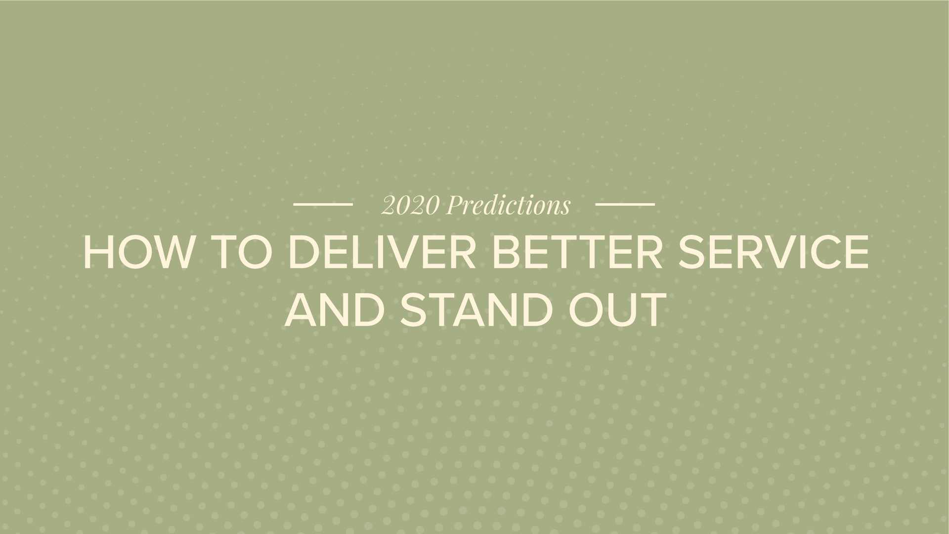 Customers Expect More in 2020: How to Deliver Better Service and Stand Out