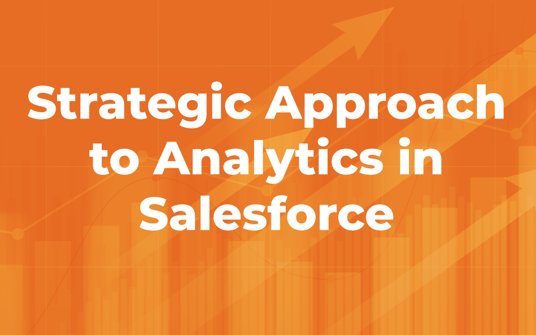 Strategic Approach to Analytics in Salesforce - High-Level Strategic Approach