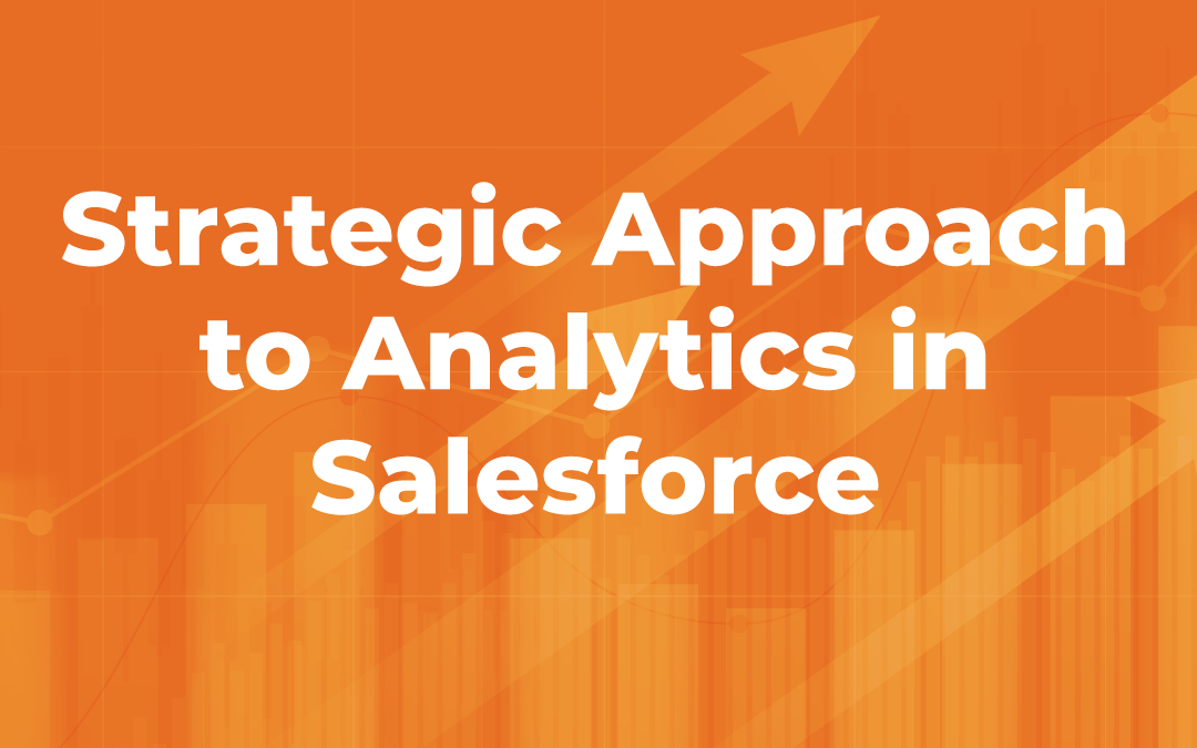 Strategic Approach to Analytics in Salesforce - Key Metrics to Monitor