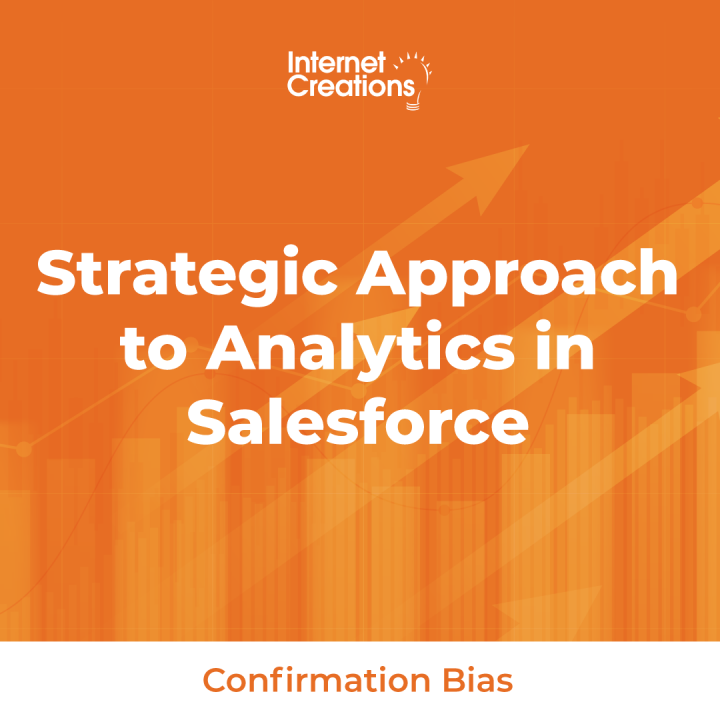 Strategic Approach to Analytics in Salesforce - Confirmation Bias