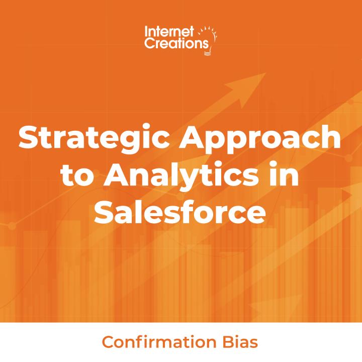 Strategic Approach to Analytics in Salesforce - Confirmation Bias