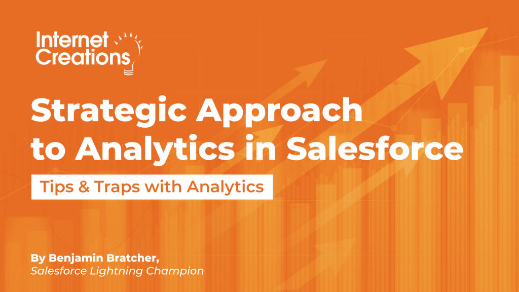 Strategic Approach to Analytics in Salesforce - Tips and Traps with Analytics