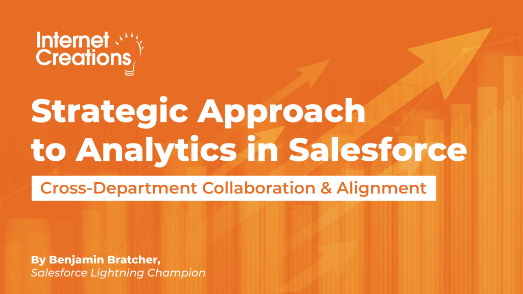 Strategic Approach to Analytics in Salesforce - Cross-Departmental Collaboration & Alignment